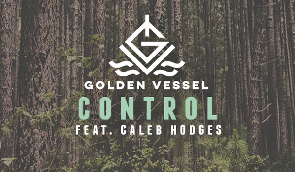 Golden Vessel – Control (ft. Caleb Hodges) [New Single]