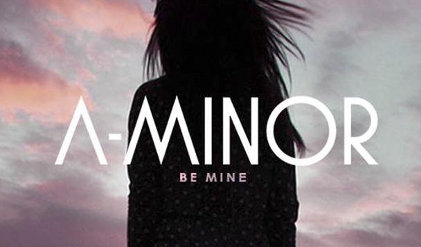 A-Minor – Be Mine (ft. Kelli-Leigh) [New Single]