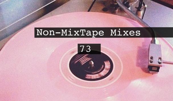 Non-MixTape Mixes Volume 73