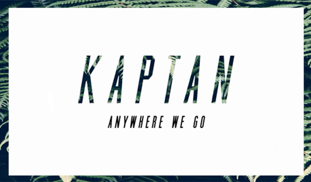 KAPTAN – Anywhere We Go [New Single]