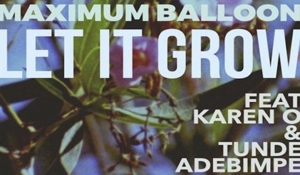 Maximum Balloon - Let It Grow (ft. Karen O & Tunde Adebimpe) - acid stag