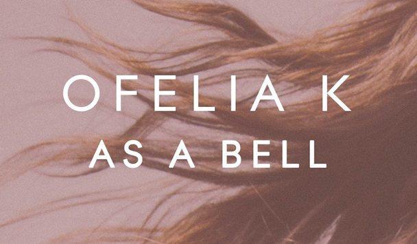 Ofelia K – As A Bell [New Single]