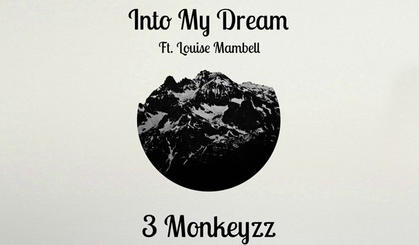 3 Monkeyzz – Into My Dream (ft. Louise Mambell) [New Single]
