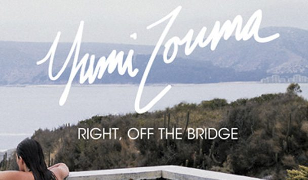 Yumi Zouma – Right, Off The Bridge [New Single]