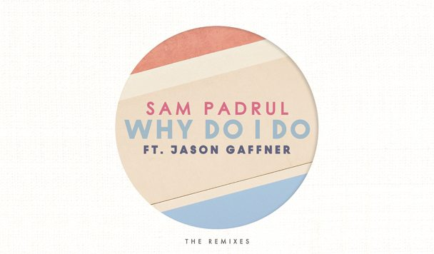 Sam Padrul – Why Do I Do Remix EP [Premiere]