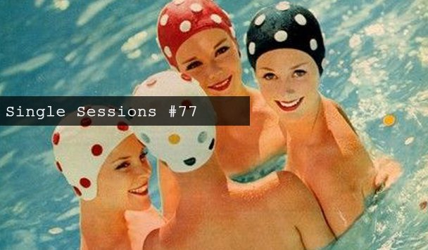 Single Sessions #77
