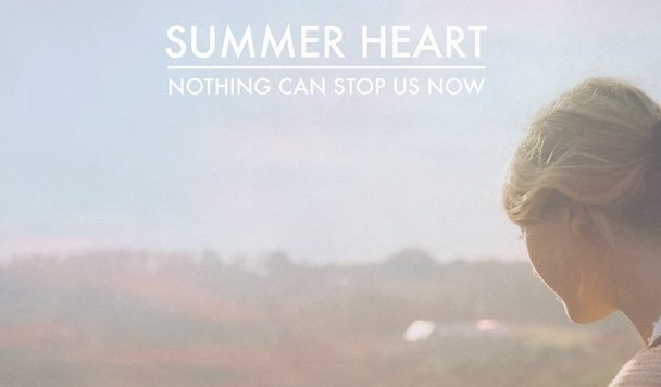 Summer Heart – Nothing Can Stop Us Now [New Single]