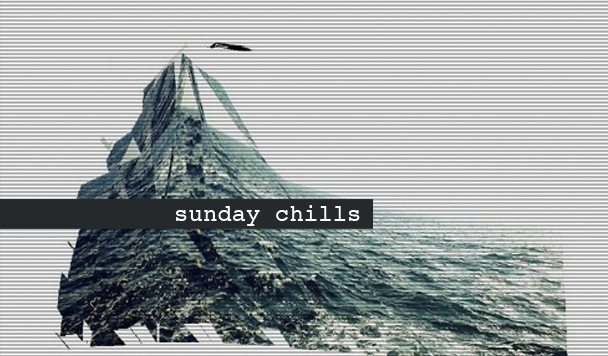 Sunday Chills #13