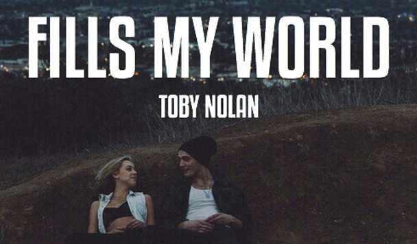 Toby Nolan – Fills My World [Premiere]