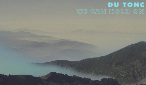 Du Tonc - We Can Hold On [New Single] - acid stag
