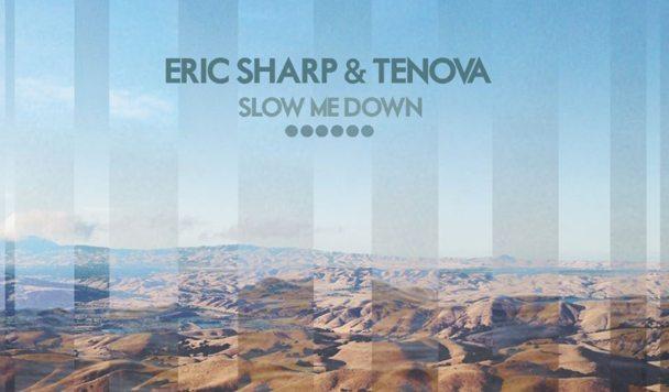 Eric Sharp & Tenova – Slow Me Down [New Single]