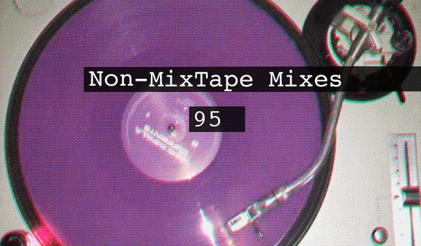 Non-MixTape Mixes Vol 95