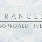 Frances x Howard (from Disclosure) - Borrowed Time [New Single] - acid stag