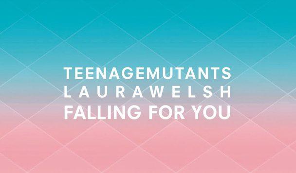 Teenage Mutants x Laura Welsh – Falling For You [New Single]