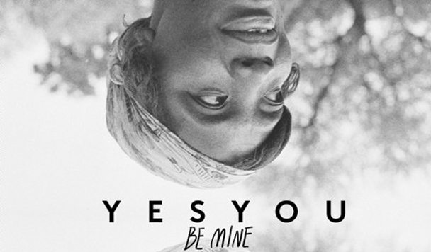 YesYou – Be Mine [New Single]