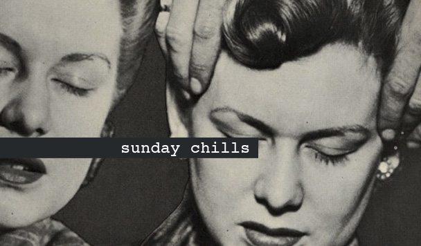Sunday Chills #22
