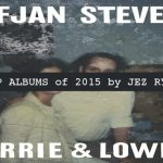 Top Albums 0f 2015 by Jez Ryan - Sufjan Stevens
