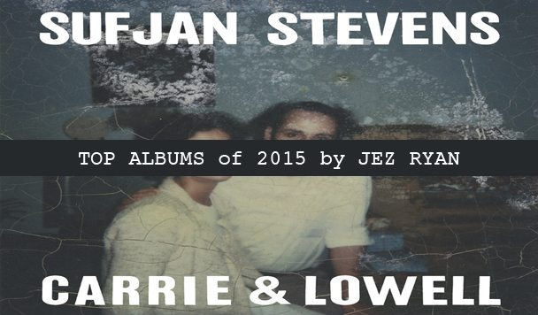 Top 10 Albums of 2015 by Jez Ryan