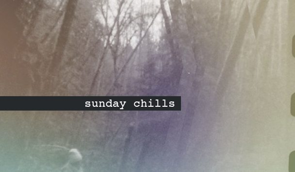 Sunday Chills #26