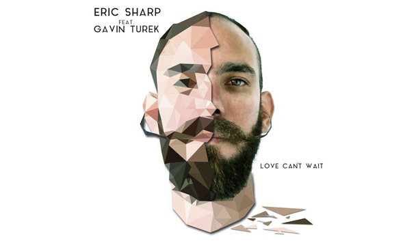 Eric Sharp - Love Can't Wait (ft. Gavin Turek) [New Single] - acid stag