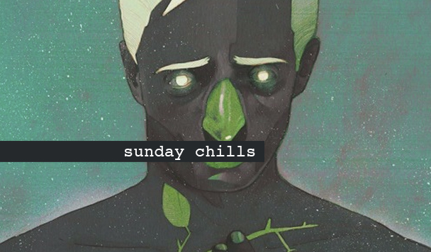 Sunday Chills #30