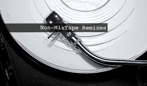 Non-MixTape Remixes 140