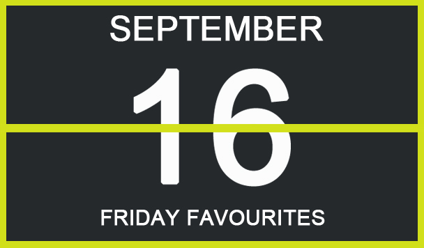 Friday Favourites, September 16