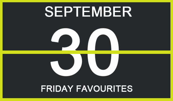 Friday Favourites, September 30