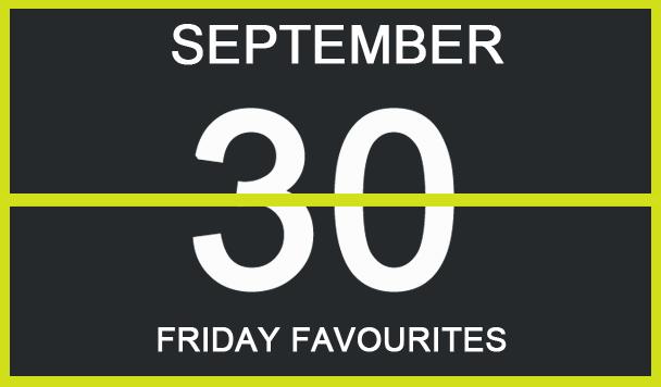 Friday Favourites, September 30