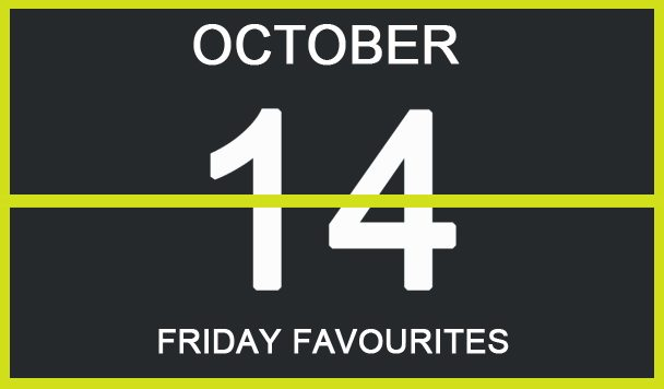 Friday Favourites, October 14