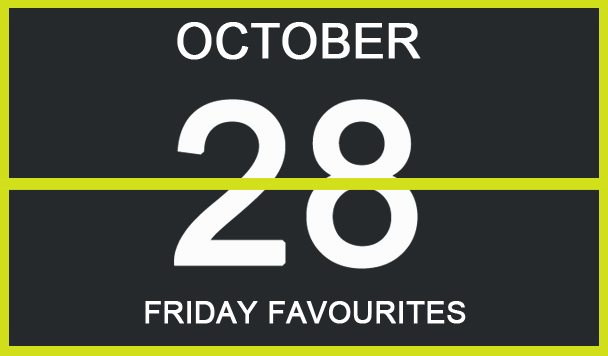 Friday Favourites, October 21