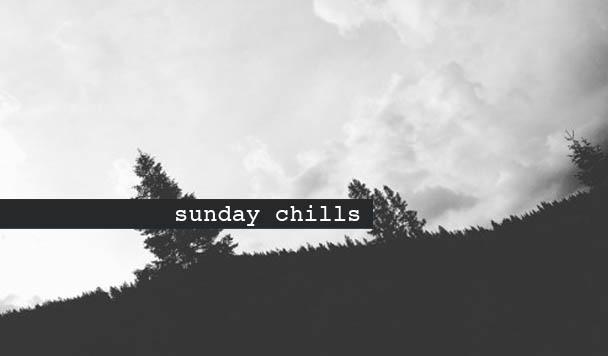 Sunday Chills #65