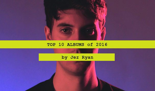 Top 10 Albums of 2016 by Jez Ryan
