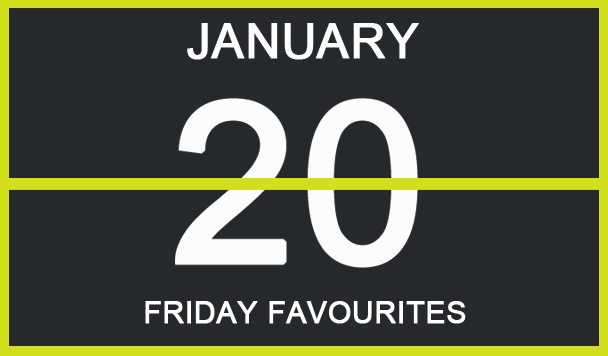 Friday Favourites, January 20