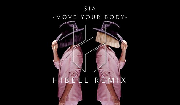 Sia - 'Move Your Body' (Hibell Remix) [Premiere]