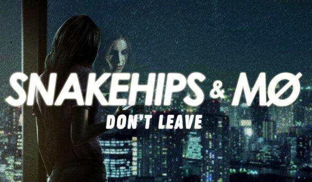 Snakehips x MØ – 'Don't Leave'