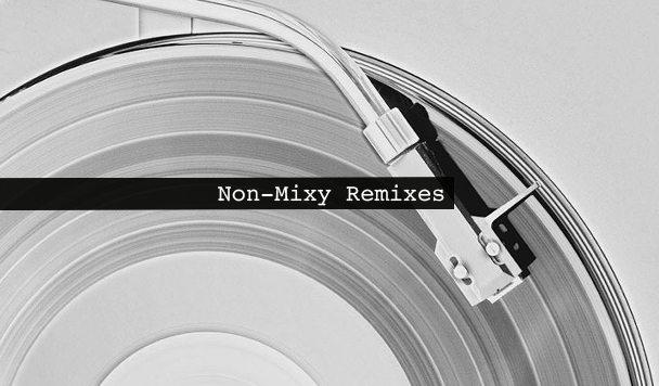 Non-Mixy Remixes 168