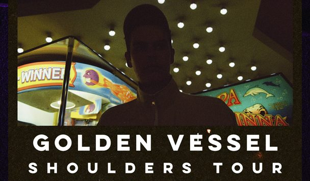 Golden Vessel – 'Shoulders Tour'