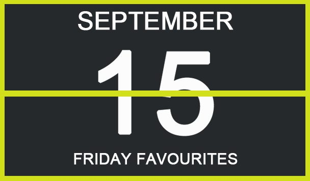Friday Favourites, September 15