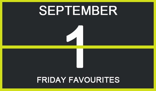 Friday Favourites, September 1
