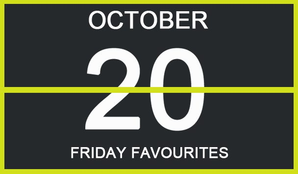 Friday Favourites, October 20
