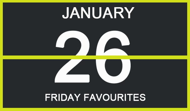 Friday Favourites, January 26