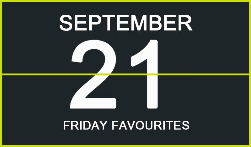 Friday Favourites, September 21