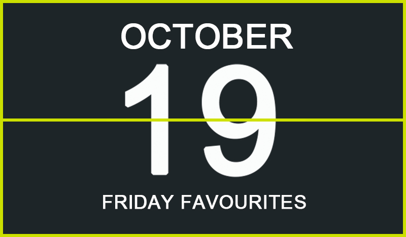 Friday Favourites, October 19
