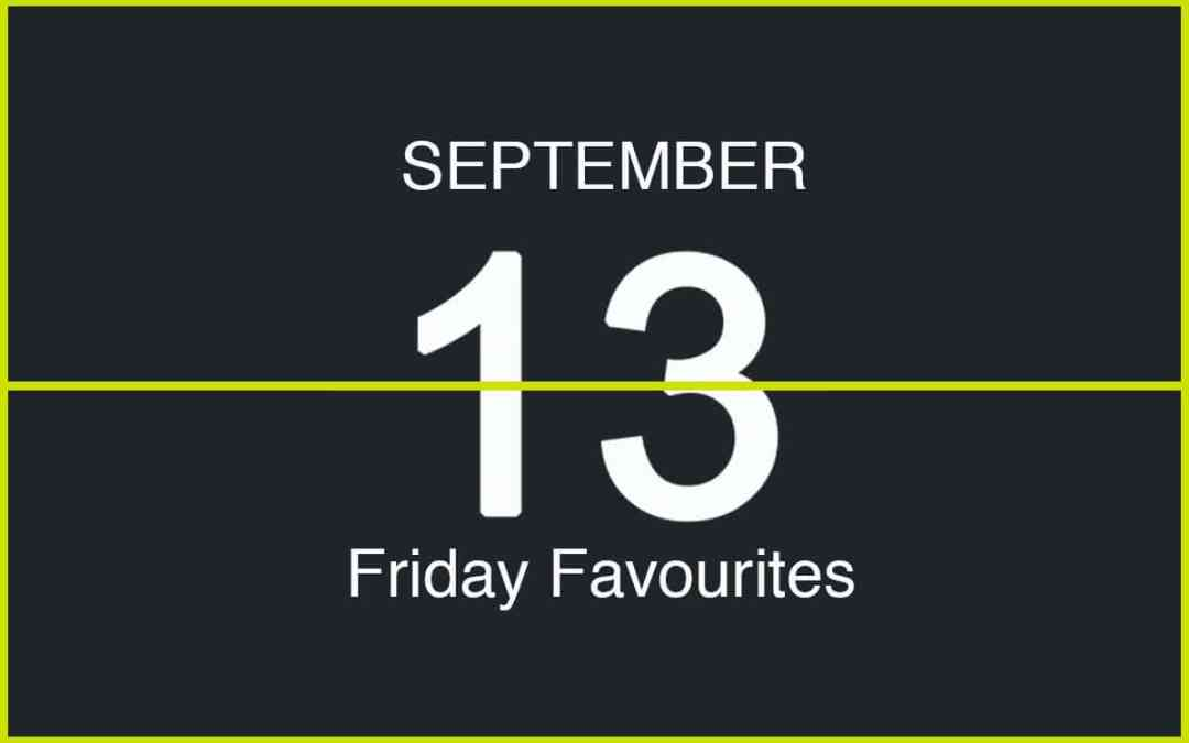 Friday Favourites, September 13