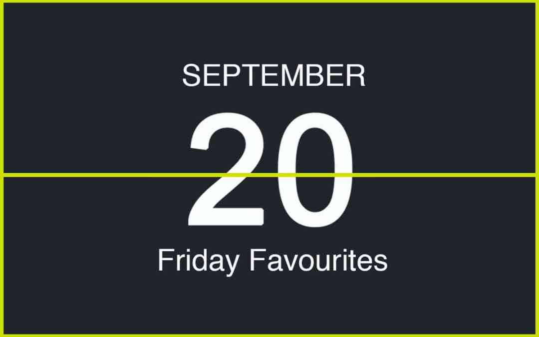 Friday Favourites, September 20