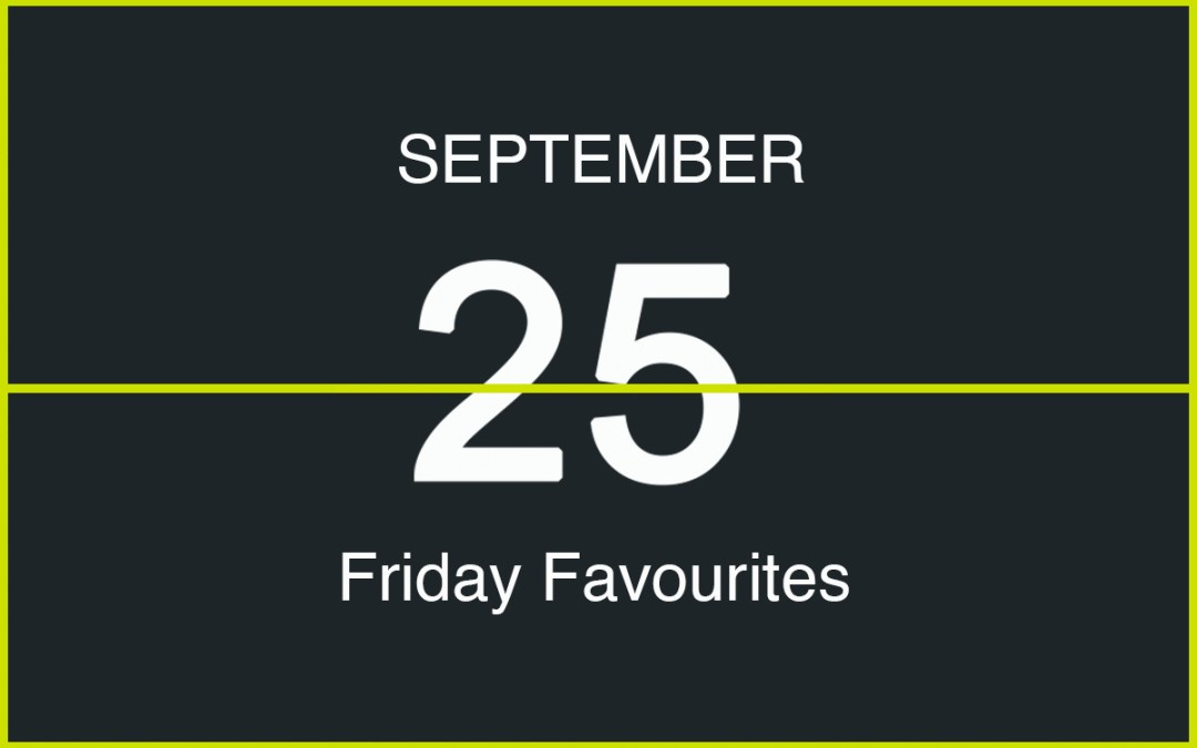 Friday Favourites, September 25