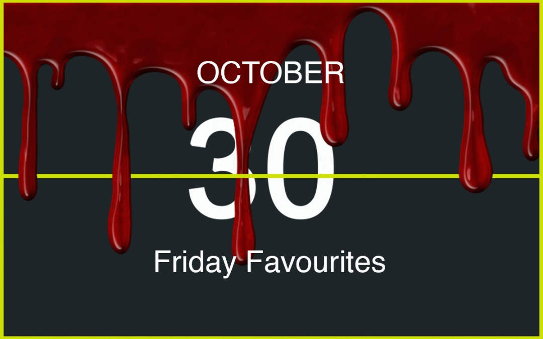 Friday Favourites, October 30