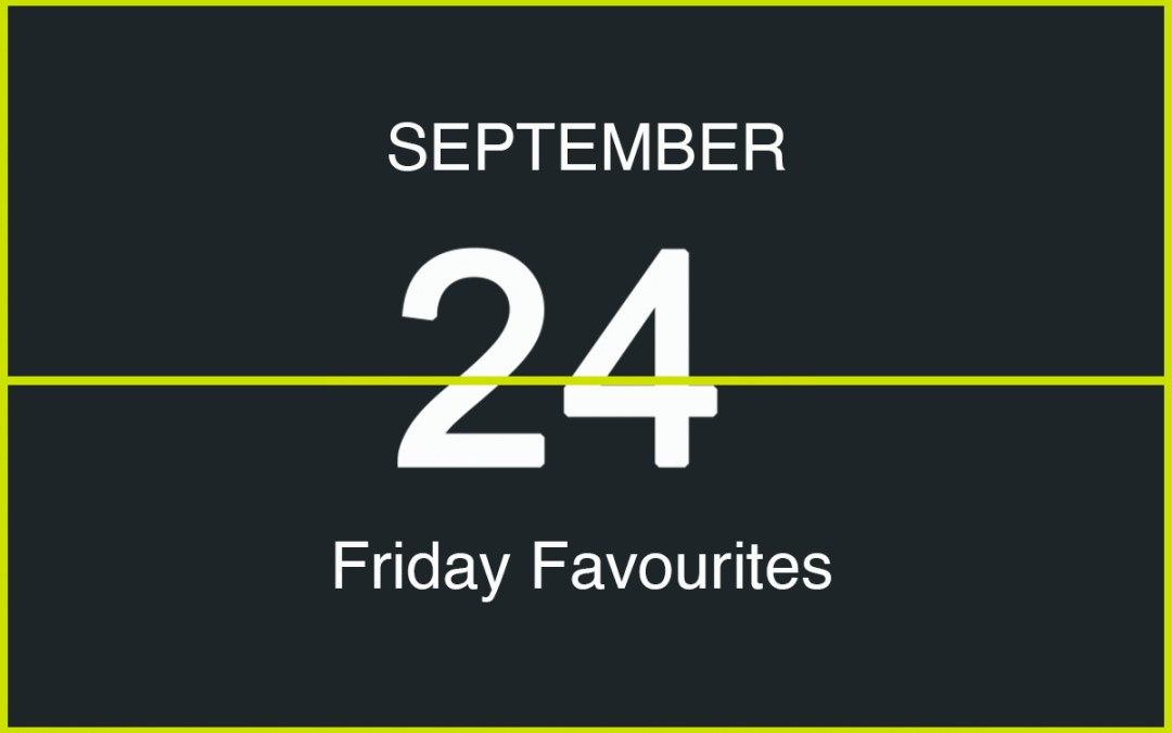 Friday Favourites, September 24