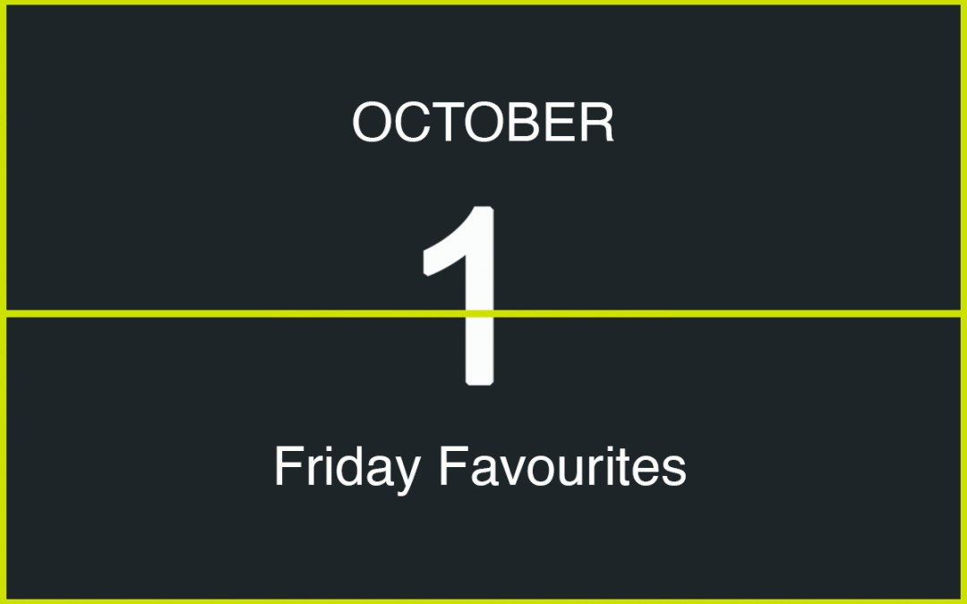 Friday Favourites, October 1